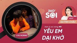 360 ĐỘ SOI - FULL | Yêu em dại khờ - Lou Hoàng