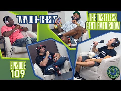 """Why Do B*ches!?"" Part 2 – Episode 109 of The Tasteless Gentlemen Show"