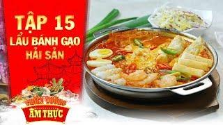 thien-duong-am-thuc-3-tap-15-lau-banh-gao-hai-san-tinh-hoa-am-thuc-phuong-dong