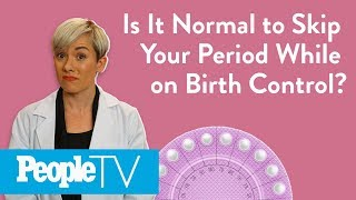 Is It Normal To Skip Your Period While On Birth Control? | PeopleTV
