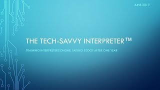 The Tech-Savvy Interpreter: Training Interpreters Online - Taking Stock after One Year