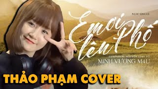 EM ƠI LÊN PHỐ - MINH VƯƠNG M4U - THẢO PHẠM COVER