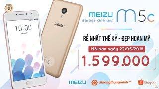 Meizu M5C 2018 chính hãng giá 1,599K Rẻ nhất thế kỉ, đẹp hoàn mỹ