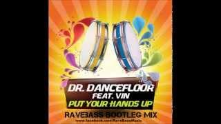 Dr. Dancefloor Feat. Vin - Put Your Hands Up (RaveBass Bootleg Mix)