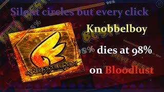 Silent Circles But Every Click Knobbelboy Dies At 98% On Bloodlust