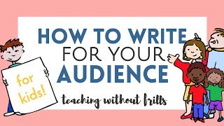 How to Write for Your Audience- Writing Video For Kids