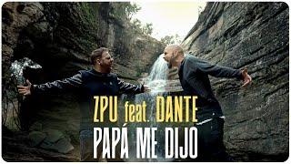 ZPU | Papá Me Dijo (feat. Dante) (Video Oficial)