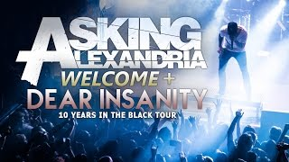 "Asking Alexandria - ""Welcome"" & ""Dear Insanity"" LIVE! 10 Years In The Black Tour"