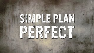 Simple Plan - Perfect (Lyrics)