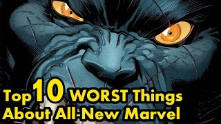 Top 10 WORST Things About All-New Marvel