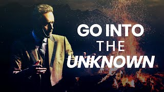 GO INTO THE UNKNOWN - Best Life Advice | Jordan Peterson