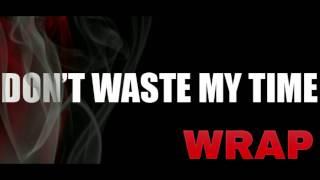 Wrap - Don't waste my time { Coke Boys 4 } [ French Montana Remix ]