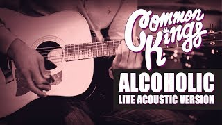 Gambar cover 👑 Common Kings - Alcoholic (Live Acoustic Version) - Official Video