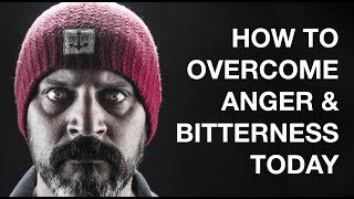 OVERCOMING ANGER & BITTERNESS TODAY