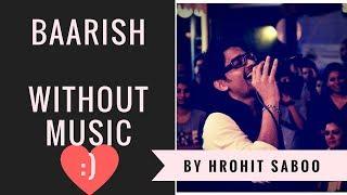 Baarish   Half girlfriend   WITHOUT MUSIC   Hrohit Saboo