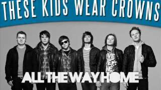 All The Way Home - These Kids Wear Crowns WITH LYRICS