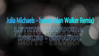 Julia Michaels   Issues ( Alan Walker Remix) (Letra Ingles   Español)