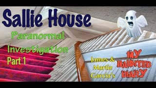 SALLIE HOUSE Paranormal Overnight Paranormal Investigation P1 My Haunted Diary