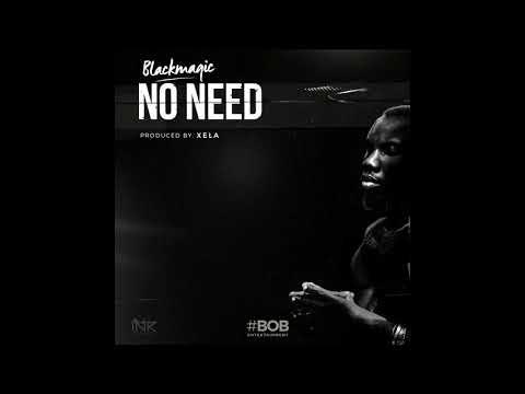 Blackmagic – No Need [New Song]