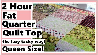 2 Hour Queen Size Fat Quarter Quilt Top - Quick & Easy Big Block Quilting the Lazy Tacky Way