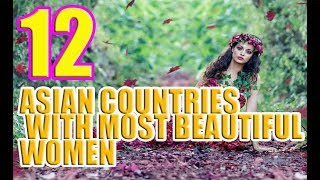 12 Asian Countries With Most Beautiful Women