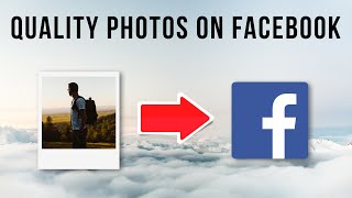 How to Upload High Quality Pictures On Facebook
