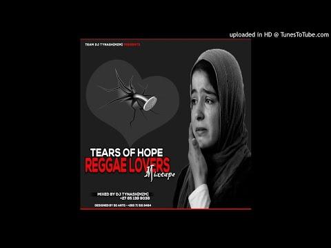 TEARS OF HOPE REGGAE LOVERS MIXTAPE  (NEW REGGAE RIDDIM UP)
