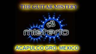 The Guitar Mistery((sexteen guitar 2011)) DJ MISTERIO ACAPULCO