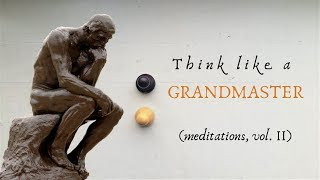 How to Think in Chess | Chess Meditations