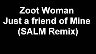 Zoot Woman - Just a friend of Mine (SALM Remix)