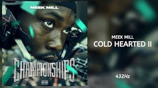 Meek Mill   Cold Hearted II (432Hz)