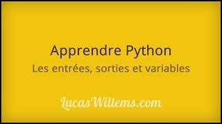 Tutoriel Python - Les Entrées, Sorties Et Variables #1