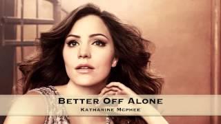 Better Off Alone | Katharine McPhee
