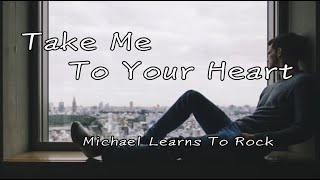 Michael Learns To Rock-Take me to your heart(Zhongs Lyrics