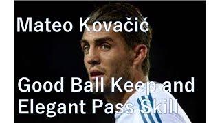 サッカークロアチア代表マテオ・コバチッチ!!!ボールキープ、パススキル柔らかいパス