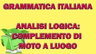 60. Grammatica italiana - Analisi logica: il complemento di moto a luogo