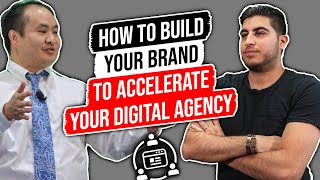 How to Build your Brand to Accelerate your Digital Agency – w/ Dennis Yu