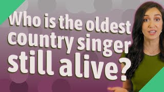 Who is the oldest country singer still alive?
