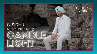 CANDLE LIGHT (Official Video) | G. Sidhu | Urban Kinng