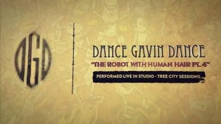 Dance Gavin Dance - The Robot With Human Hair Pt. 4 (Tree City Sessions)