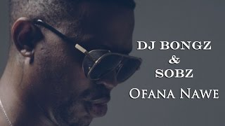 Dj Bongz and Sobz - Ofana Nawe (Official Video)
