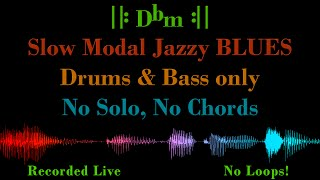 Slow Modal Jazz BLUES in Dbm – with Drums & Bass Only, No Chord Voicing – Backing Track Jam
