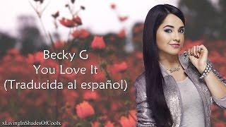 Becky G - You Love It (Traducida al español)