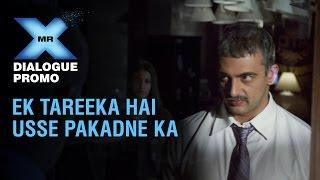 Dialogue Promo 2 - Ek Tareeka Hai Pakadne Ka - Mr X