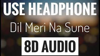 Dil Meri Na Sune (8D AUDIO SONG) | USE HEADPHONE | Atif Aslam