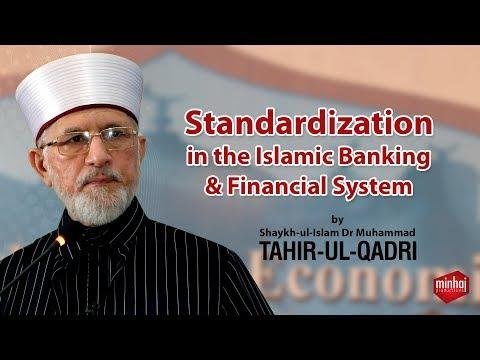 Standardization in the Islamic Banking & Financial System | Dr Tahir-ul-Qadri