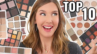 My Top 10 BEST Eyeshadow Palettes | 2020