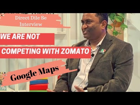Google maps is not competing with Zomato - Direct Dil Se Interview