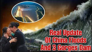 Real Update of 3 Gorges Dam historic flood   || Three Gorges Dam to face historic flood peak