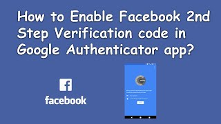 How to Enable Facebook 2nd Step Verification code in Google Authenticator app?